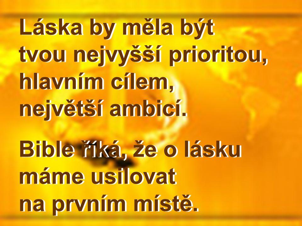 Láska by měla být tvou nejvyšší prioritou, hlavním cílem, největší ambicí.