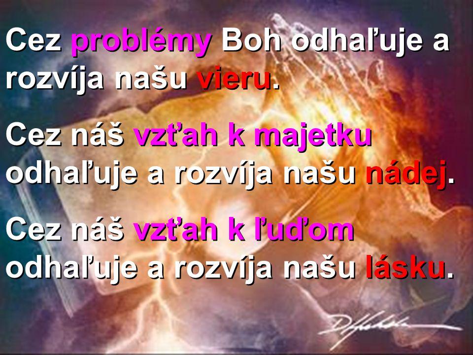 Cez problémy Boh odhaľuje a rozvíja našu vieru.