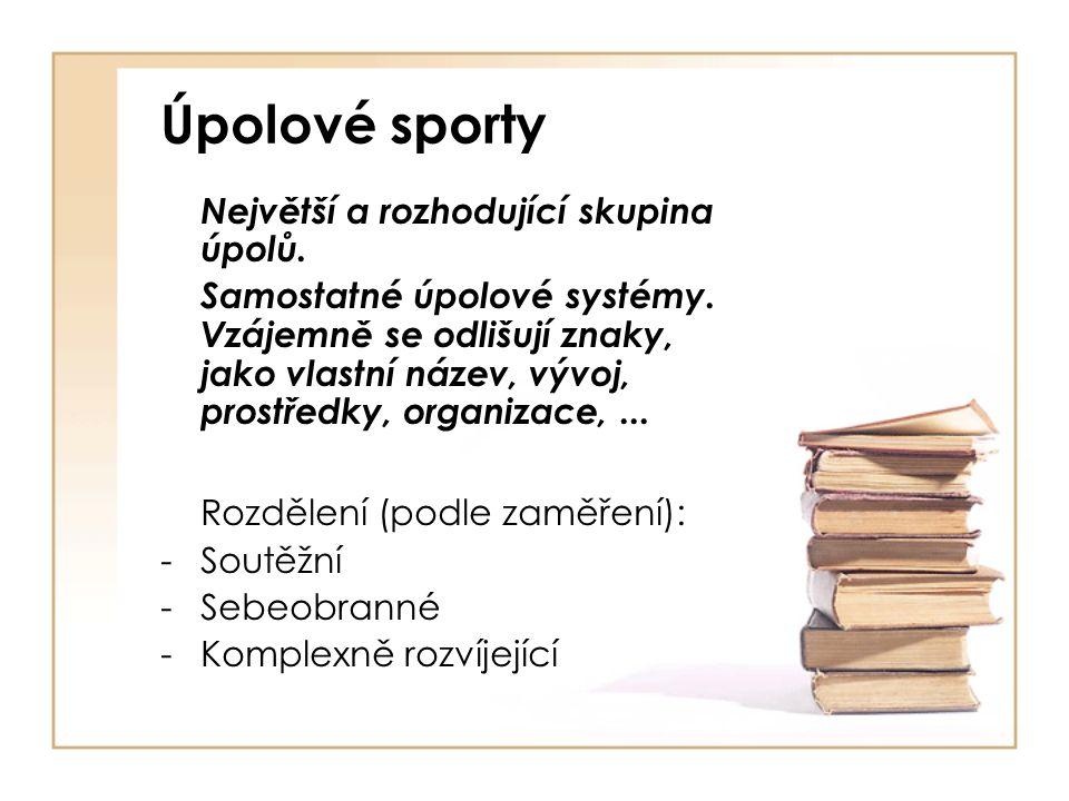 Úpolové sporty Největší a rozhodující skupina úpolů.