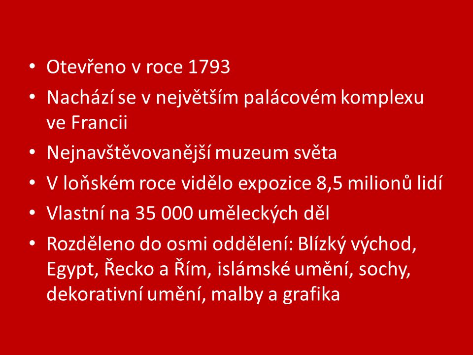 Otevřeno v roce 1793 Nachází se v největším palácovém komplexu ve Francii. Nejnavštěvovanější muzeum světa.