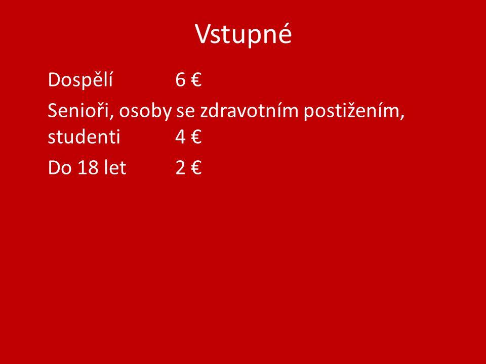 Vstupné Dospělí 6 € Senioři, osoby se zdravotním postižením, studenti 4 € Do 18 let 2 €