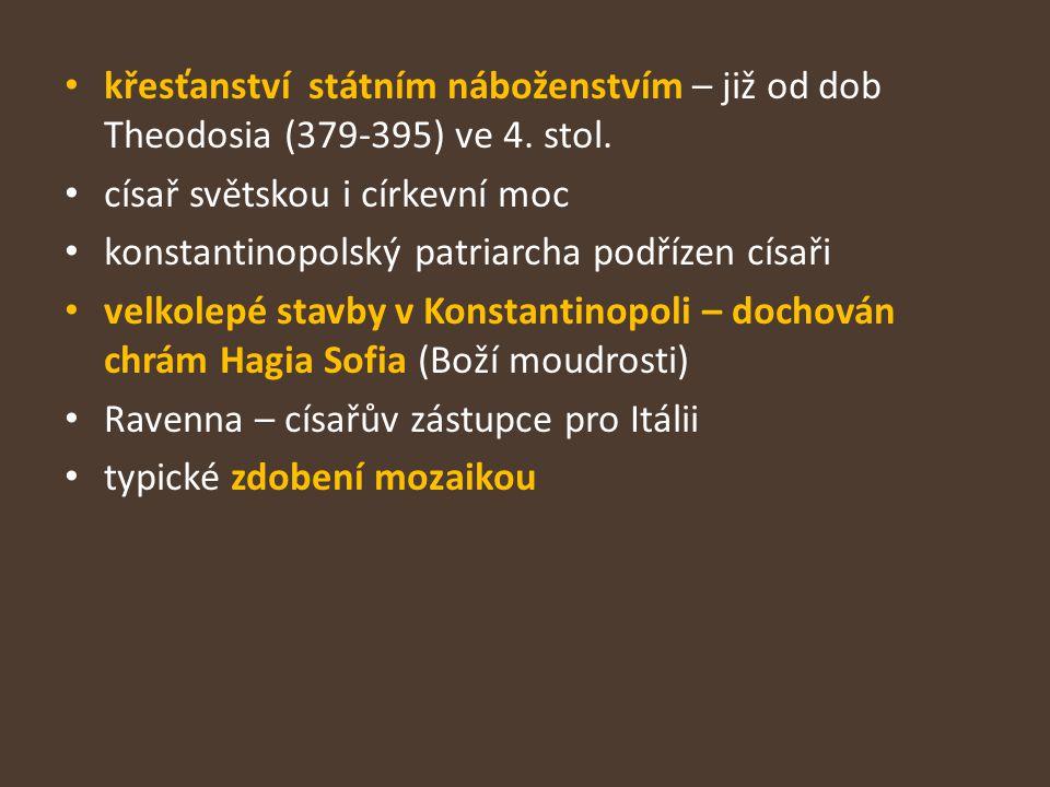 křesťanství státním náboženstvím – již od dob Theodosia (379-395) ve 4