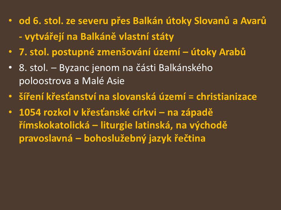 od 6. stol. ze severu přes Balkán útoky Slovanů a Avarů