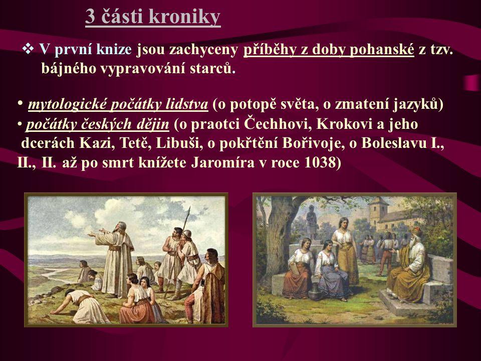3 části kroniky V první knize jsou zachyceny příběhy z doby pohanské z tzv. bájného vypravování starců.