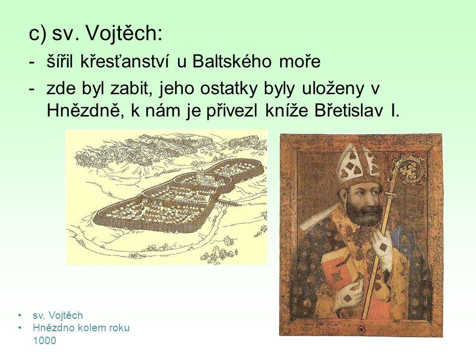 c) sv. Vojtěch: šířil křesťanství u Baltského moře