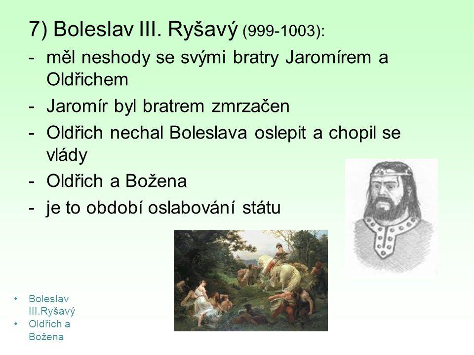 7) Boleslav III. Ryšavý (999-1003):