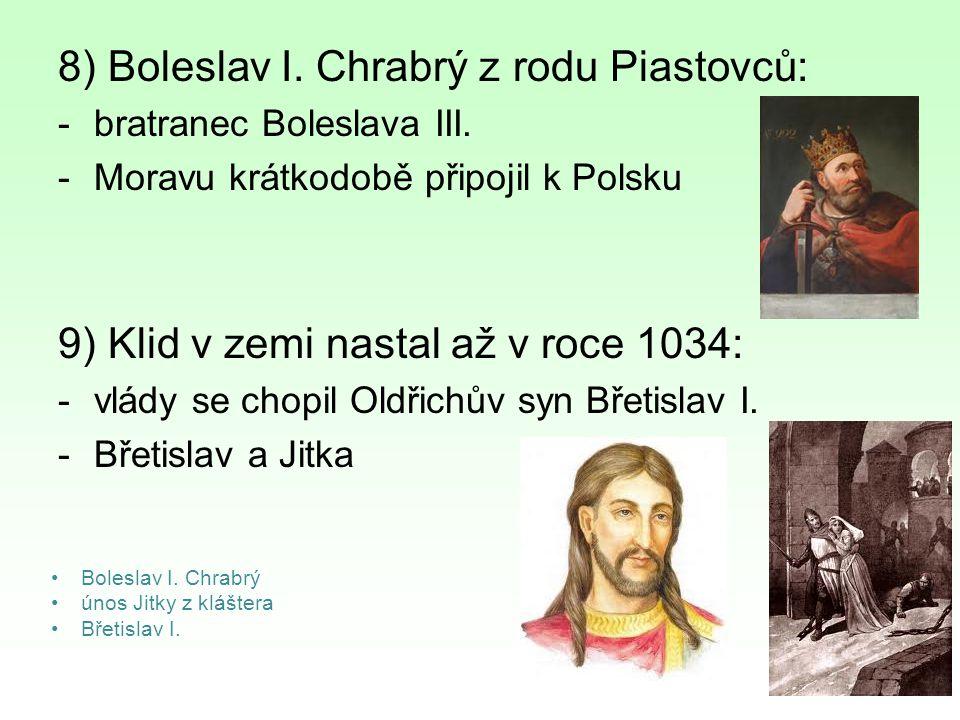 8) Boleslav I. Chrabrý z rodu Piastovců: