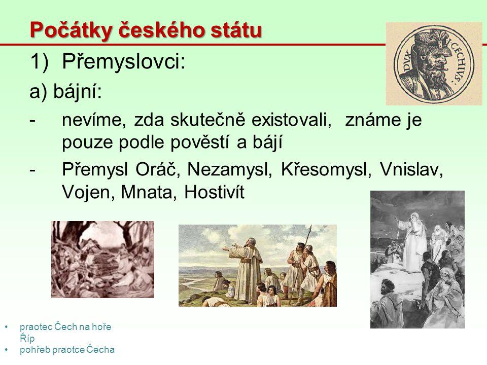 Počátky českého státu Přemyslovci: a) bájní: