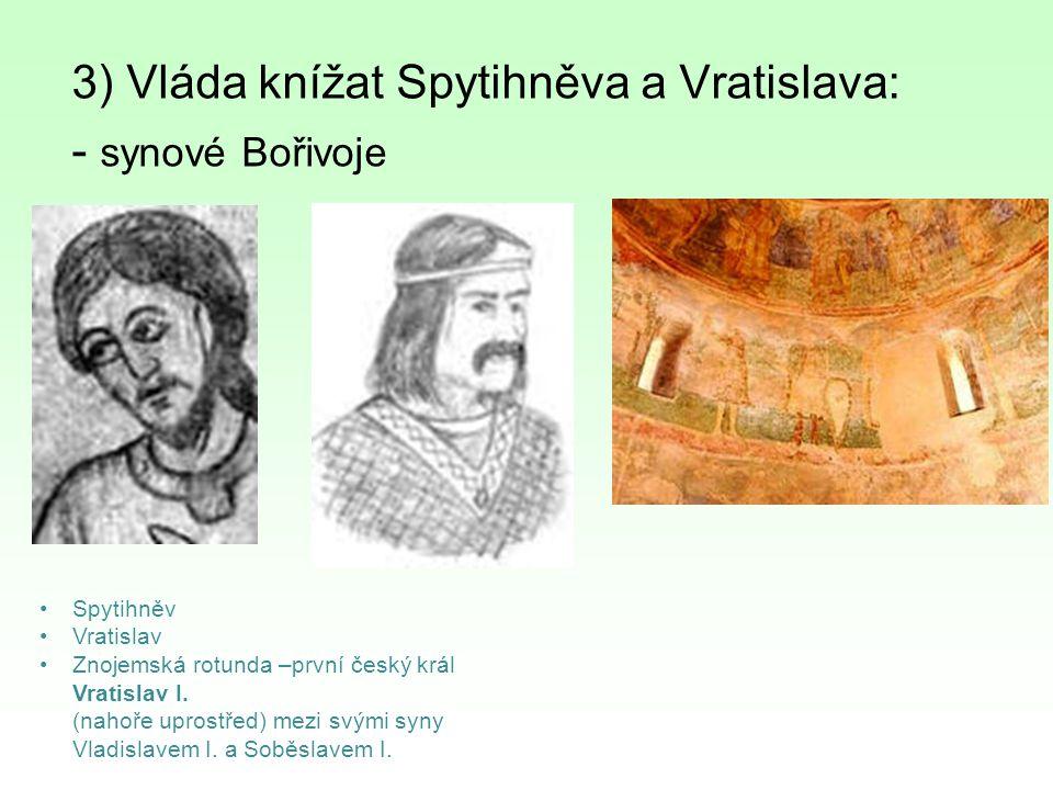 3) Vláda knížat Spytihněva a Vratislava: - synové Bořivoje