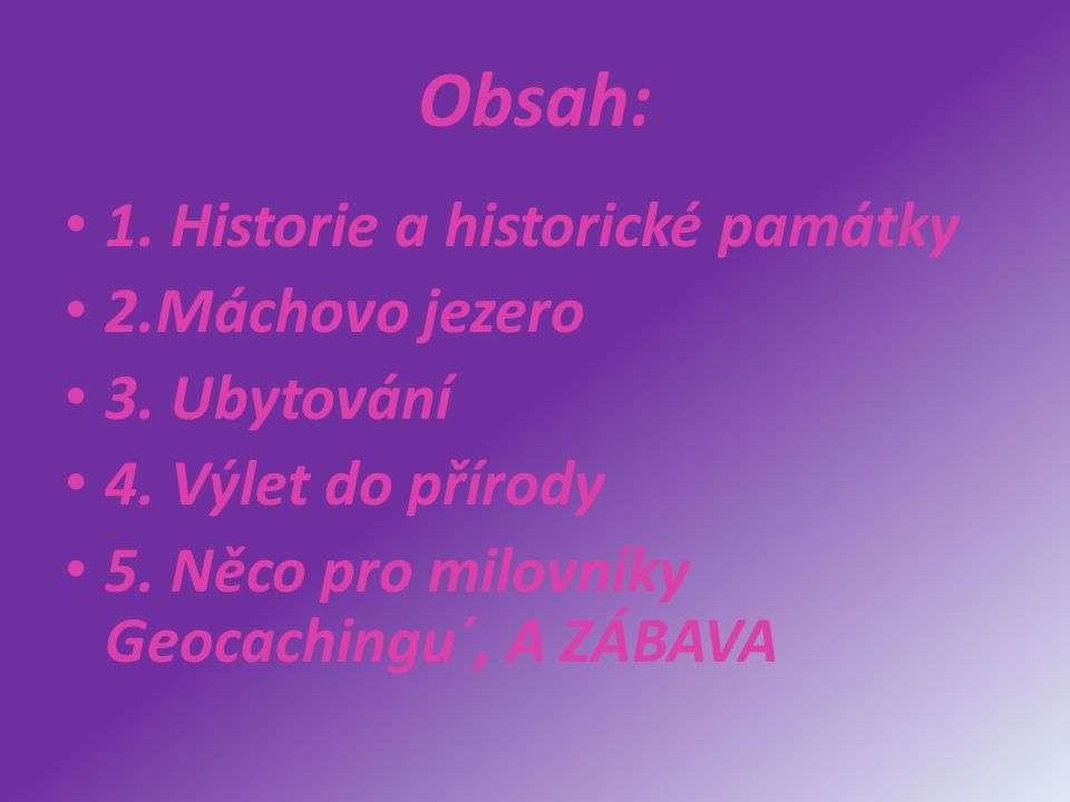 Obsah: 1. Historie a historické památky 2.Máchovo jezero 3. Ubytování