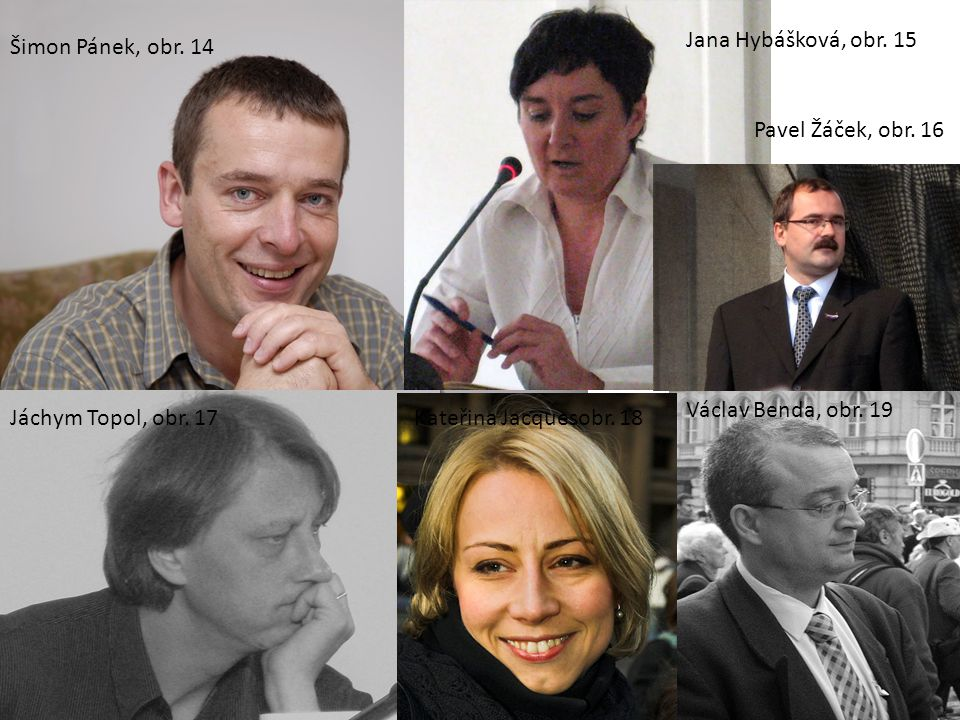 Jana Hybášková, obr. 15 Šimon Pánek, obr. 14. Pavel Žáček, obr. 16. Václav Benda, obr. 19. Jáchym Topol, obr. 17.