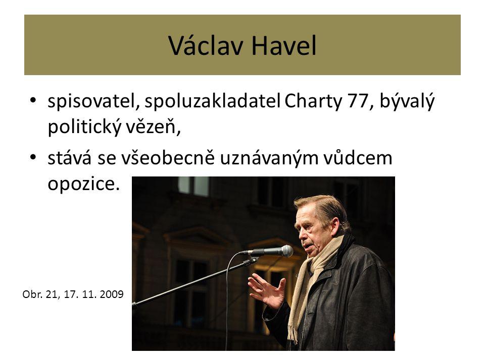 Václav Havel spisovatel, spoluzakladatel Charty 77, bývalý politický vězeň, stává se všeobecně uznávaným vůdcem opozice.