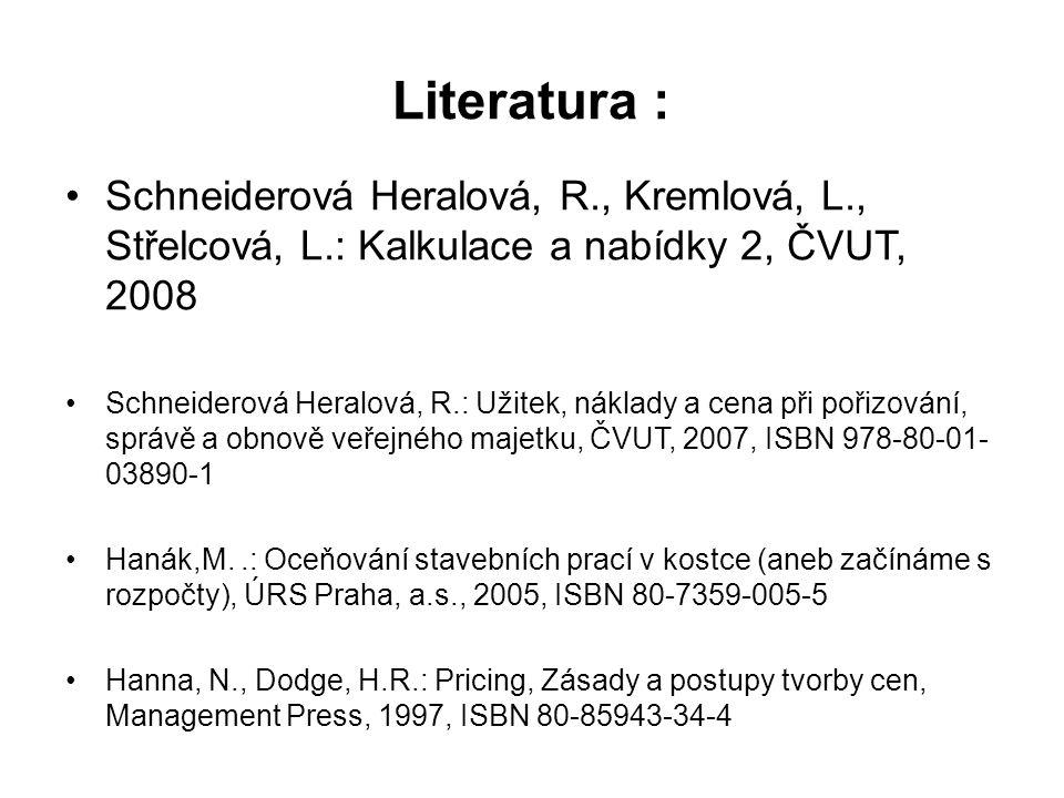 Literatura : Schneiderová Heralová, R., Kremlová, L., Střelcová, L.: Kalkulace a nabídky 2, ČVUT, 2008.