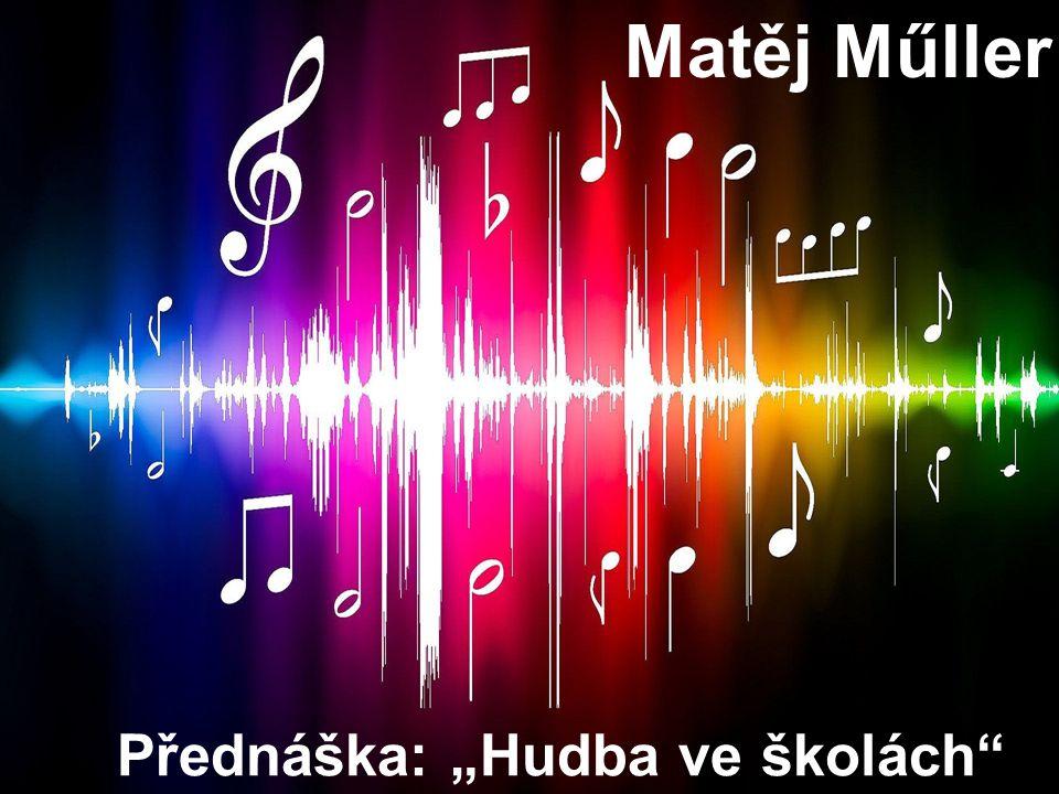 """Matěj Műller Přednáška: """"Hudba ve školách"""