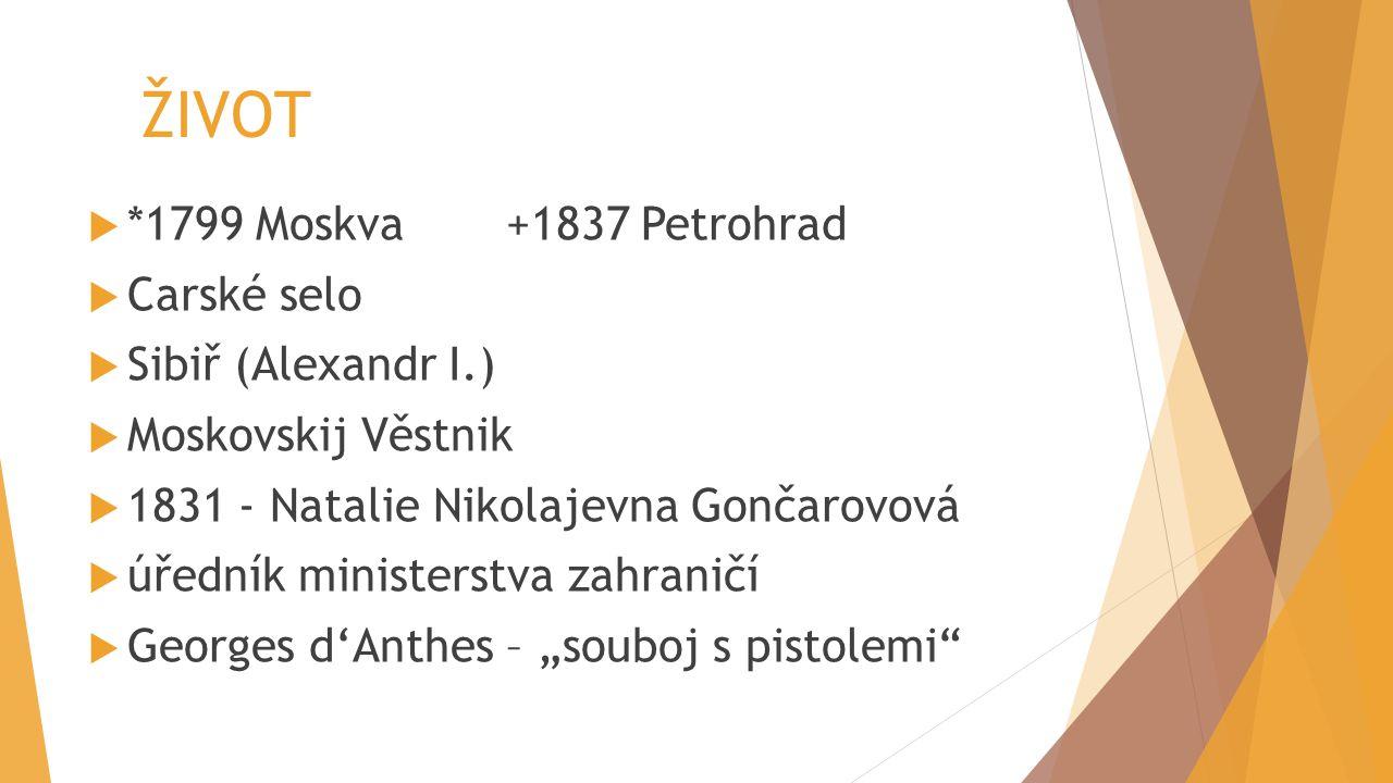 ŽIVOT *1799 Moskva +1837 Petrohrad Carské selo Sibiř (Alexandr I.)