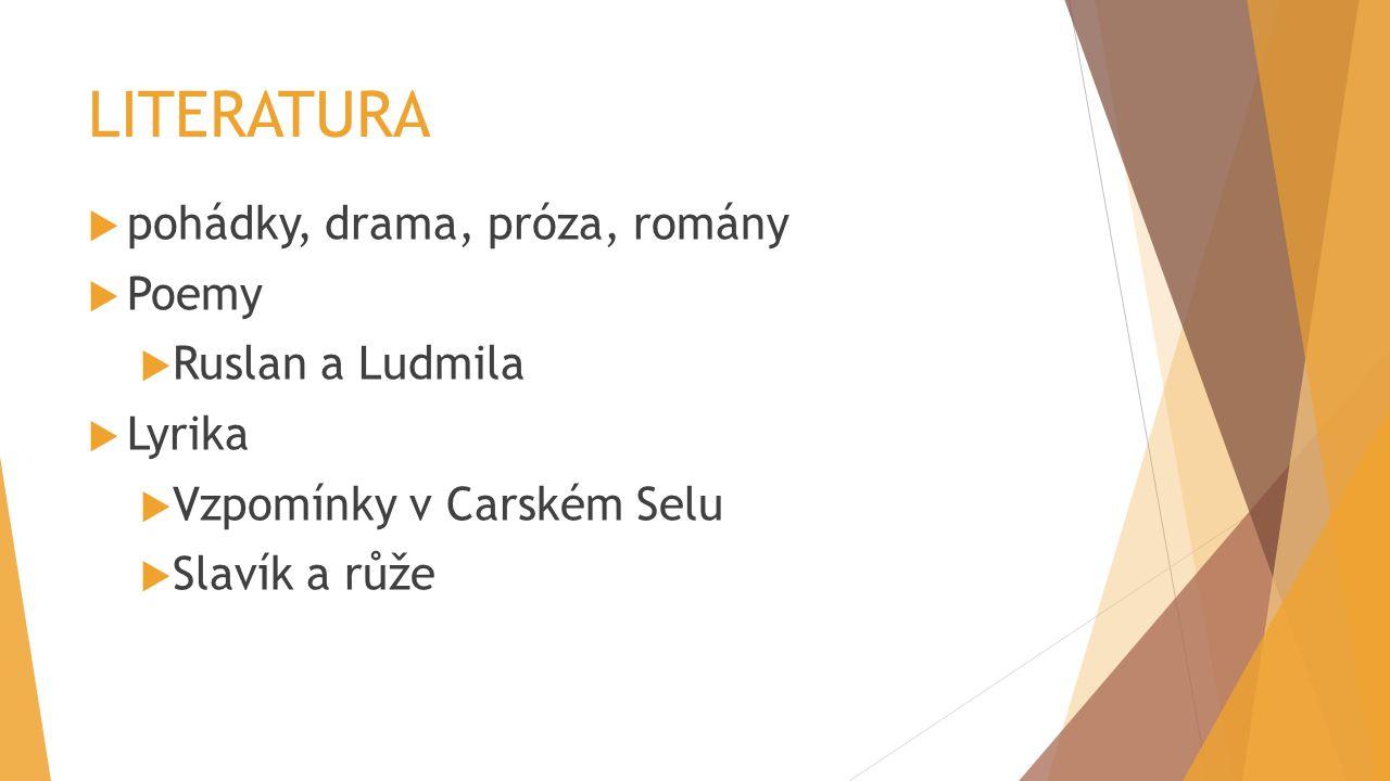 LITERATURA pohádky, drama, próza, romány Poemy Ruslan a Ludmila Lyrika