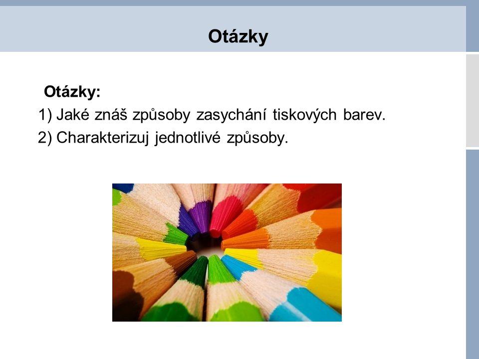 Otázky Otázky: 1) Jaké znáš způsoby zasychání tiskových barev.