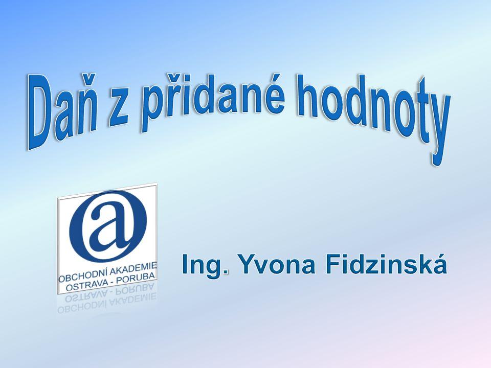 Daň z přidané hodnoty Ing. Yvona Fidzinská