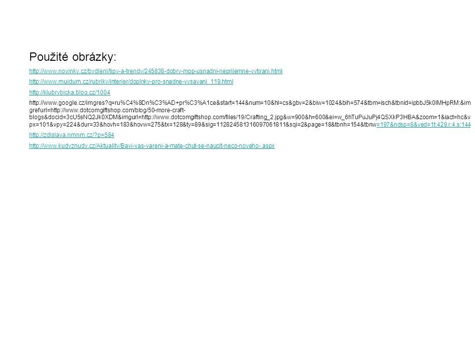 Použité obrázky: http://www.novinky.cz/bydleni/tipy-a-trendy/245838-dobry-mop-usnadni-neprijemne-vytirani.html.