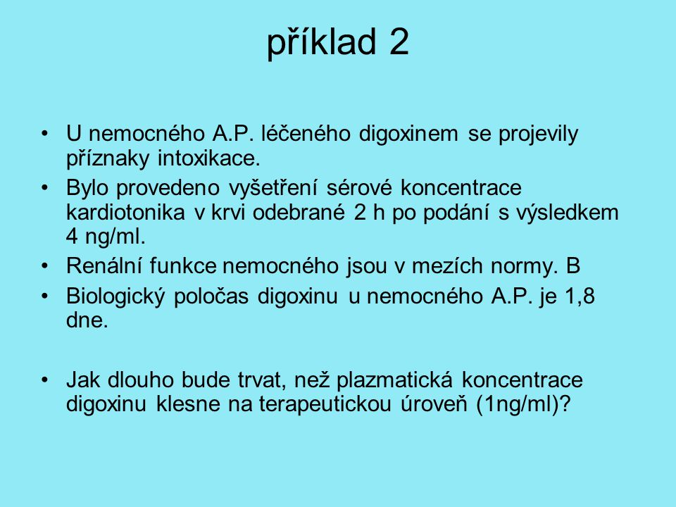 příklad 2 U nemocného A.P. léčeného digoxinem se projevily příznaky intoxikace.