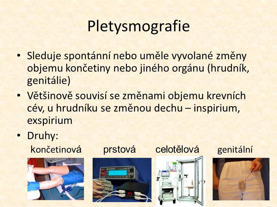 Pletysmografie Sleduje spontánní nebo uměle vyvolané změny objemu končetiny nebo jiného orgánu (hrudník, genitálie)