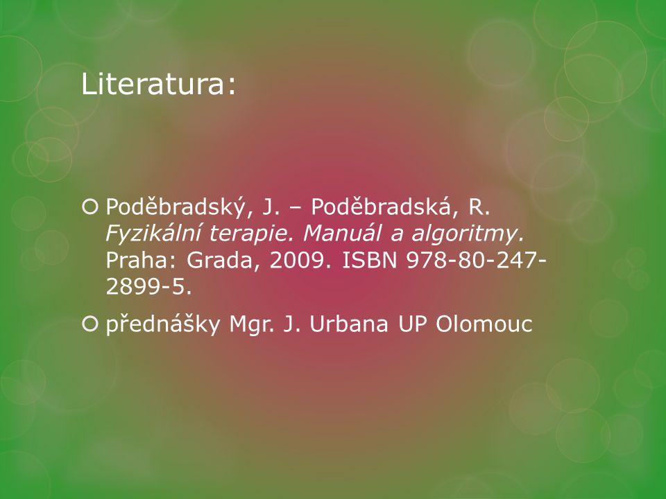 Literatura: Poděbradský, J. – Poděbradská, R. Fyzikální terapie. Manuál a algoritmy. Praha: Grada, 2009. ISBN 978-80-247- 2899-5.