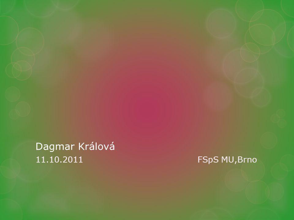 Dagmar Králová 11.10.2011 FSpS MU,Brno