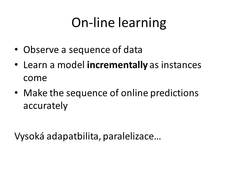 On-line learning Observe a sequence of data