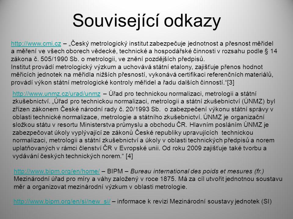 """Související odkazy http://www.cmi.cz – """"Český metrologický institut zabezpečuje jednotnost a přesnost měřidel."""