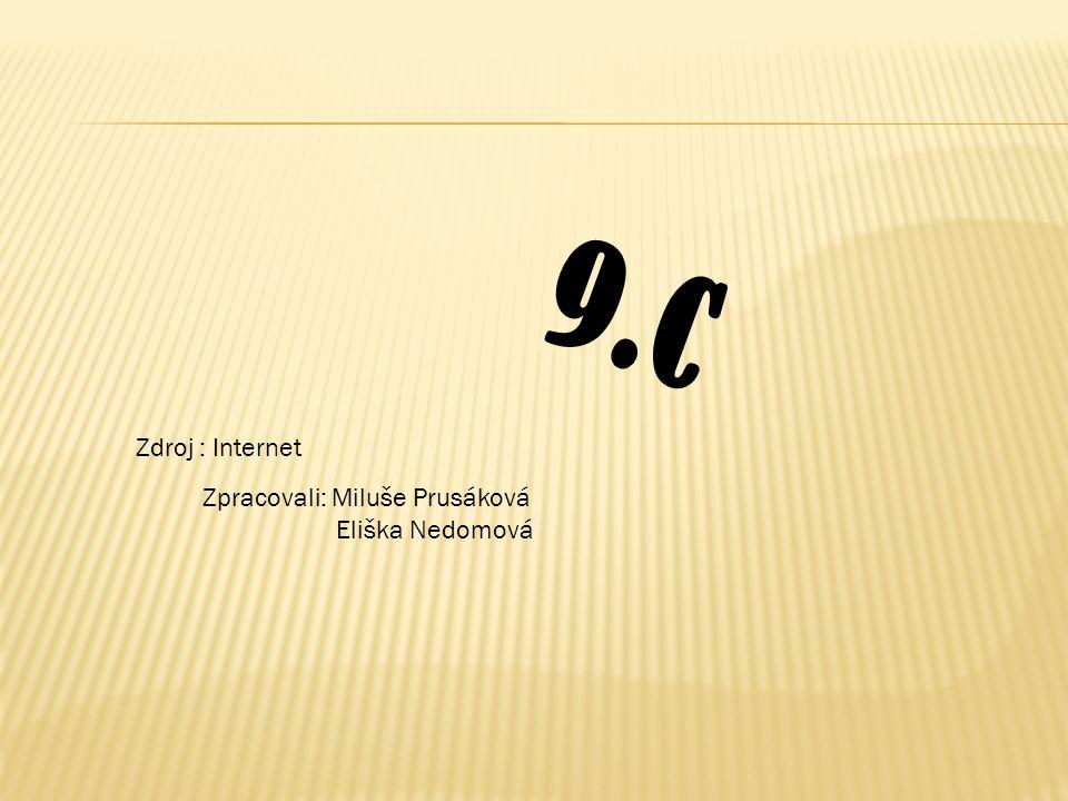 9.C Zdroj : Internet Zpracovali: Miluše Prusáková Eliška Nedomová 9.C