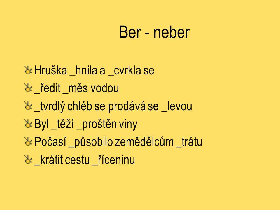 Ber - neber Hruška _hnila a _cvrkla se _ředit _měs vodou