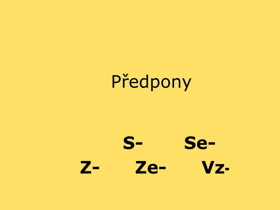 Předpony S- Se- Z- Ze- Vz-