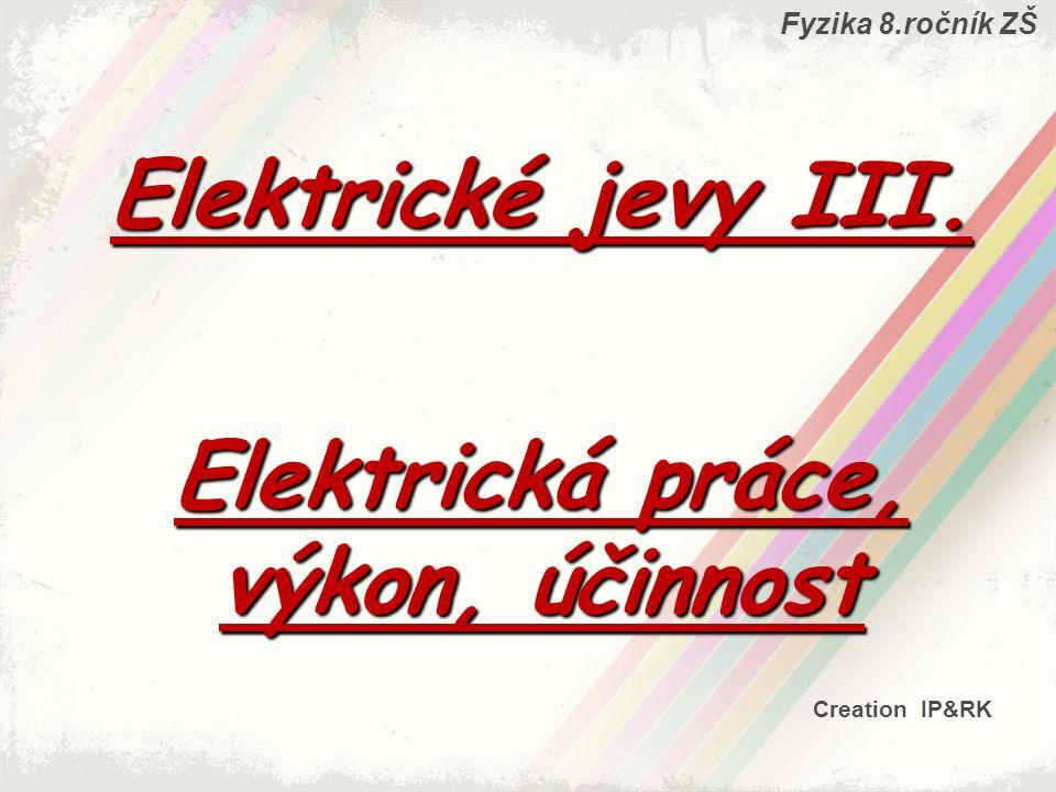 Elektrické jevy III. Elektrická práce, výkon, účinnost