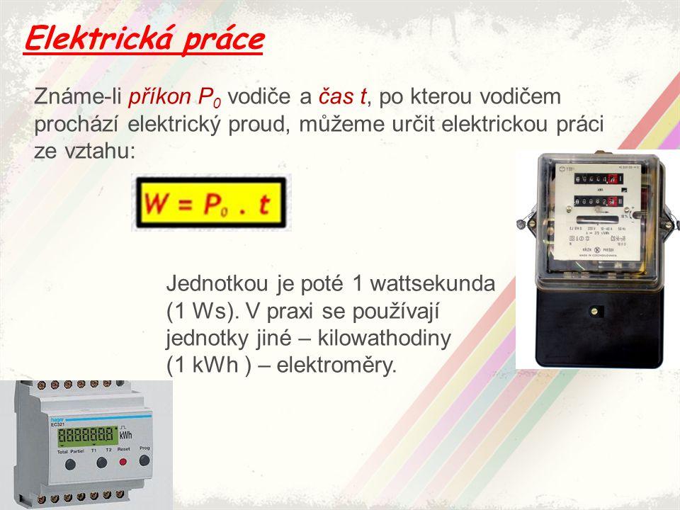Elektrická práce Známe-li příkon P0 vodiče a čas t, po kterou vodičem prochází elektrický proud, můžeme určit elektrickou práci ze vztahu: