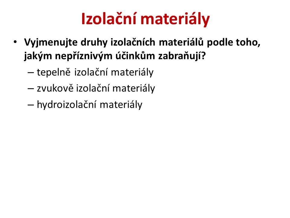 Izolační materiály Vyjmenujte druhy izolačních materiálů podle toho, jakým nepříznivým účinkům zabraňují