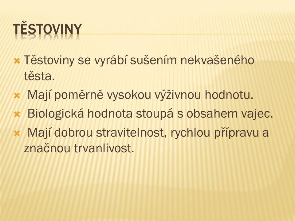 Těstoviny Těstoviny se vyrábí sušením nekvašeného těsta.