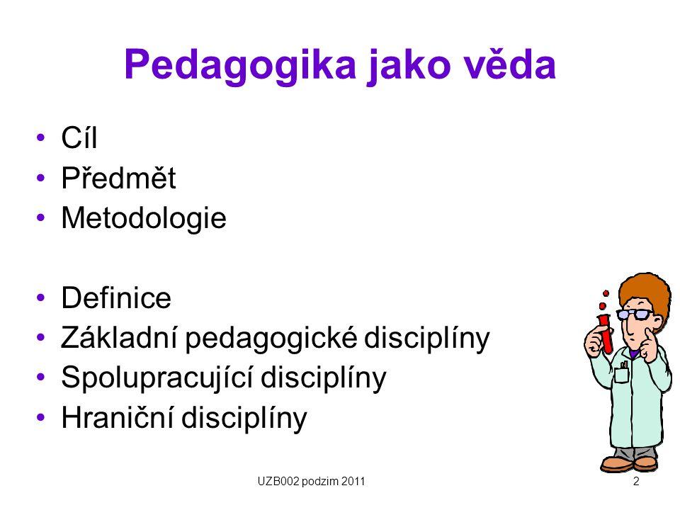 Pedagogika jako věda Cíl Předmět Metodologie Definice