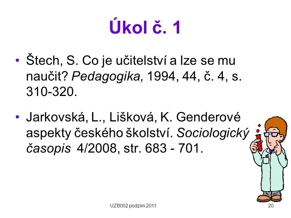 Úkol č. 1 Štech, S. Co je učitelství a lze se mu naučit Pedagogika, 1994, 44, č. 4, s. 310-320.