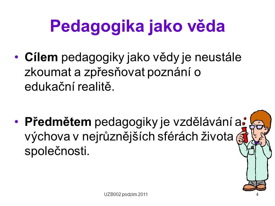 Pedagogika jako věda Cílem pedagogiky jako vědy je neustále zkoumat a zpřesňovat poznání o edukační realitě.