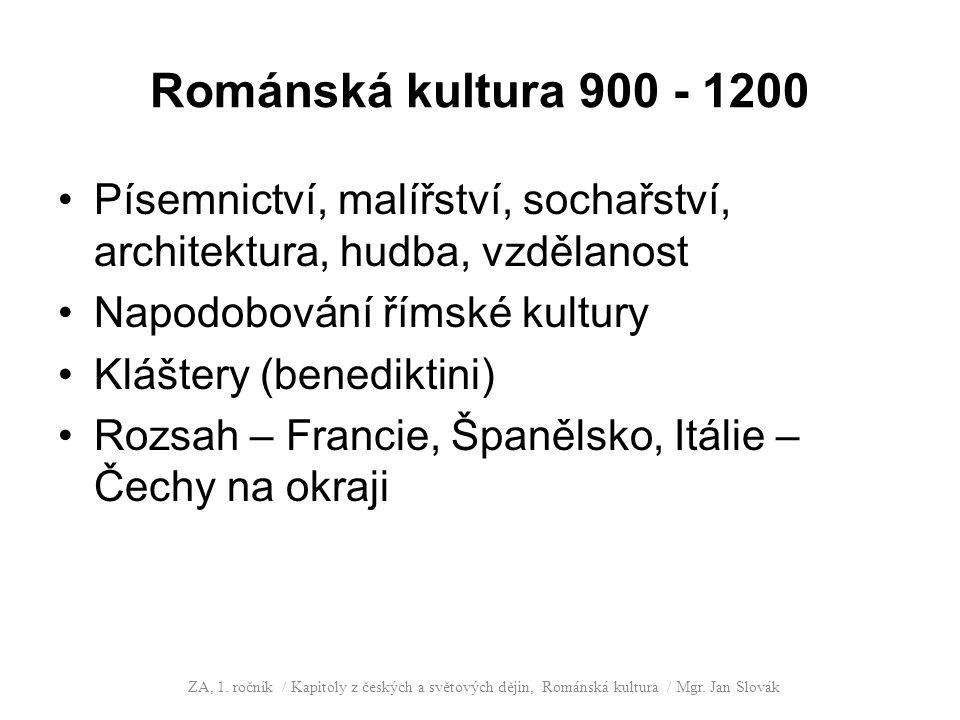 Románská kultura 900 - 1200 Písemnictví, malířství, sochařství, architektura, hudba, vzdělanost. Napodobování římské kultury.