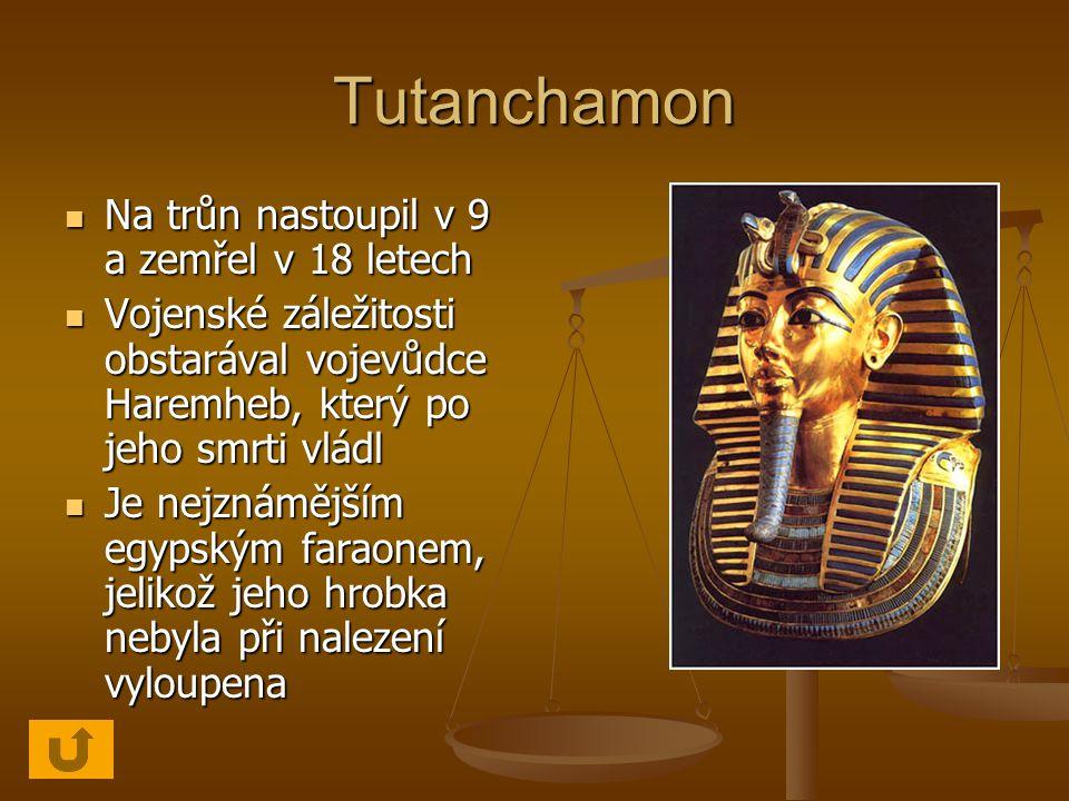 Tutanchamon Na trůn nastoupil v 9 a zemřel v 18 letech