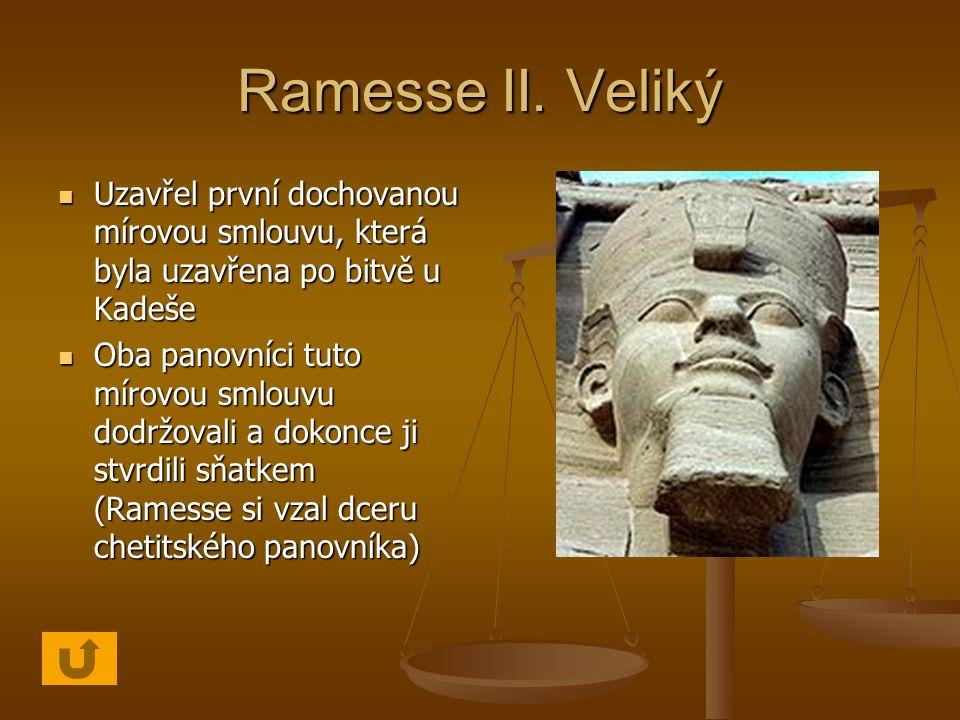Ramesse II. Veliký Uzavřel první dochovanou mírovou smlouvu, která byla uzavřena po bitvě u Kadeše.