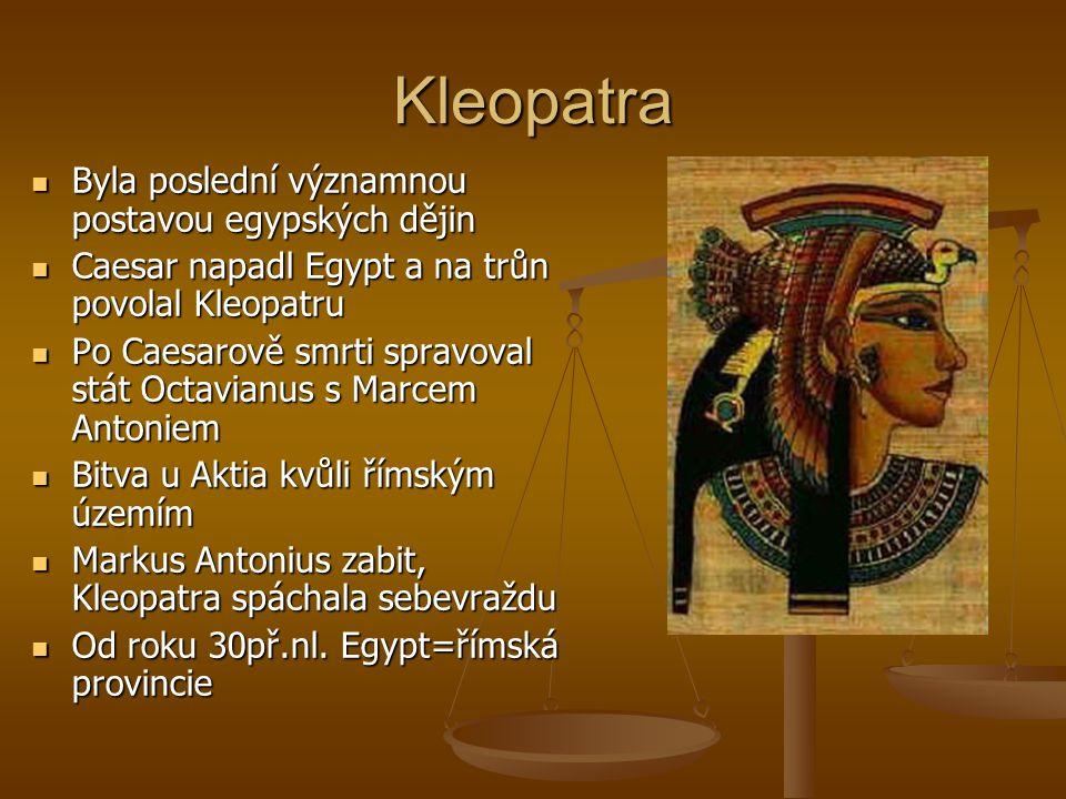 Kleopatra Byla poslední významnou postavou egypských dějin