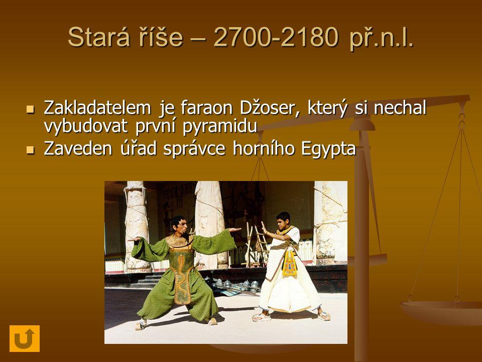 Stará říše – 2700-2180 př.n.l. Zakladatelem je faraon Džoser, který si nechal vybudovat první pyramidu.