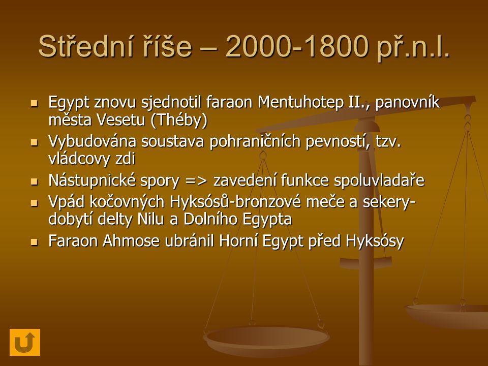 Střední říše – 2000-1800 př.n.l. Egypt znovu sjednotil faraon Mentuhotep II., panovník města Vesetu (Théby)