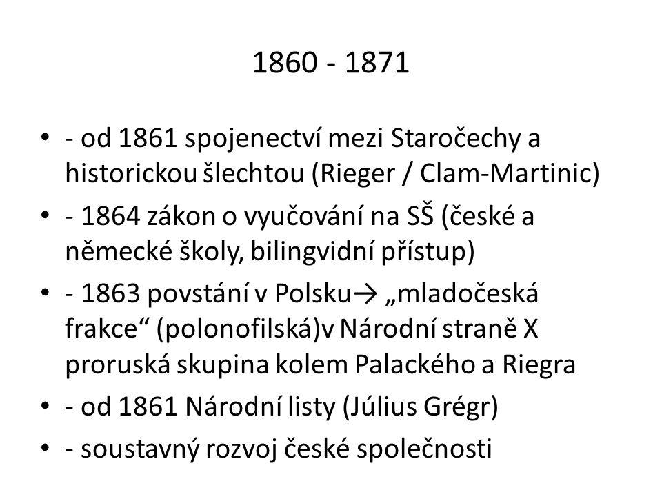 1860 - 1871 - od 1861 spojenectví mezi Staročechy a historickou šlechtou (Rieger / Clam-Martinic)