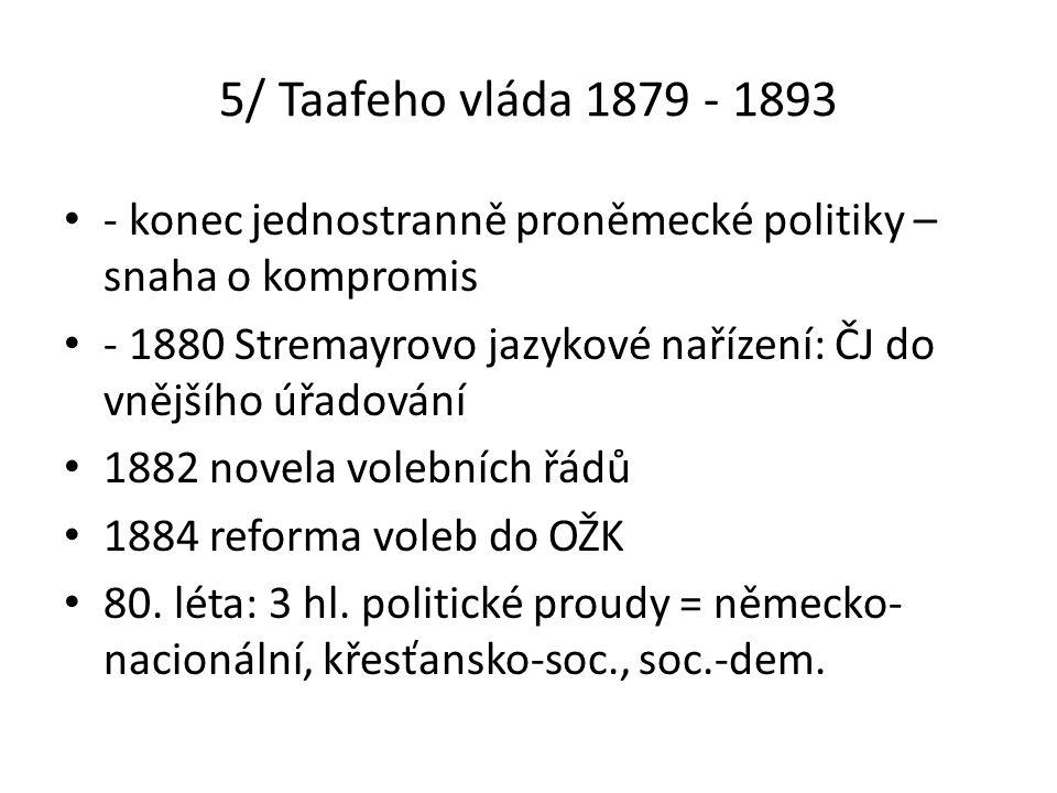 5/ Taafeho vláda 1879 - 1893 - konec jednostranně proněmecké politiky – snaha o kompromis.