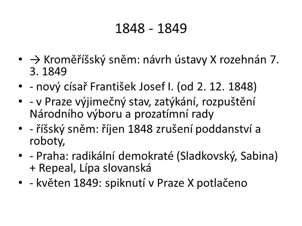 1848 - 1849 → Kroměříšský sněm: návrh ústavy X rozehnán 7. 3. 1849