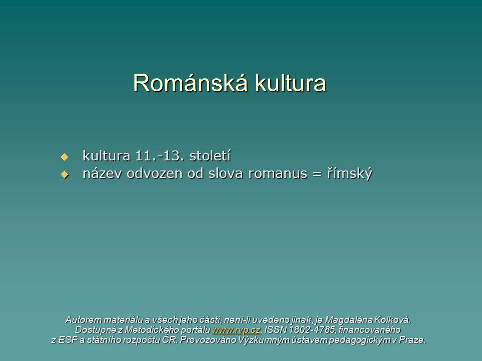 kultura 11.-13. století název odvozen od slova romanus = římský