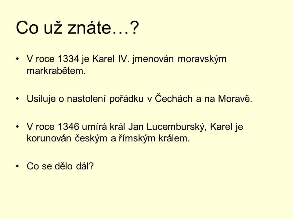 Co už znáte… V roce 1334 je Karel IV. jmenován moravským markrabětem.